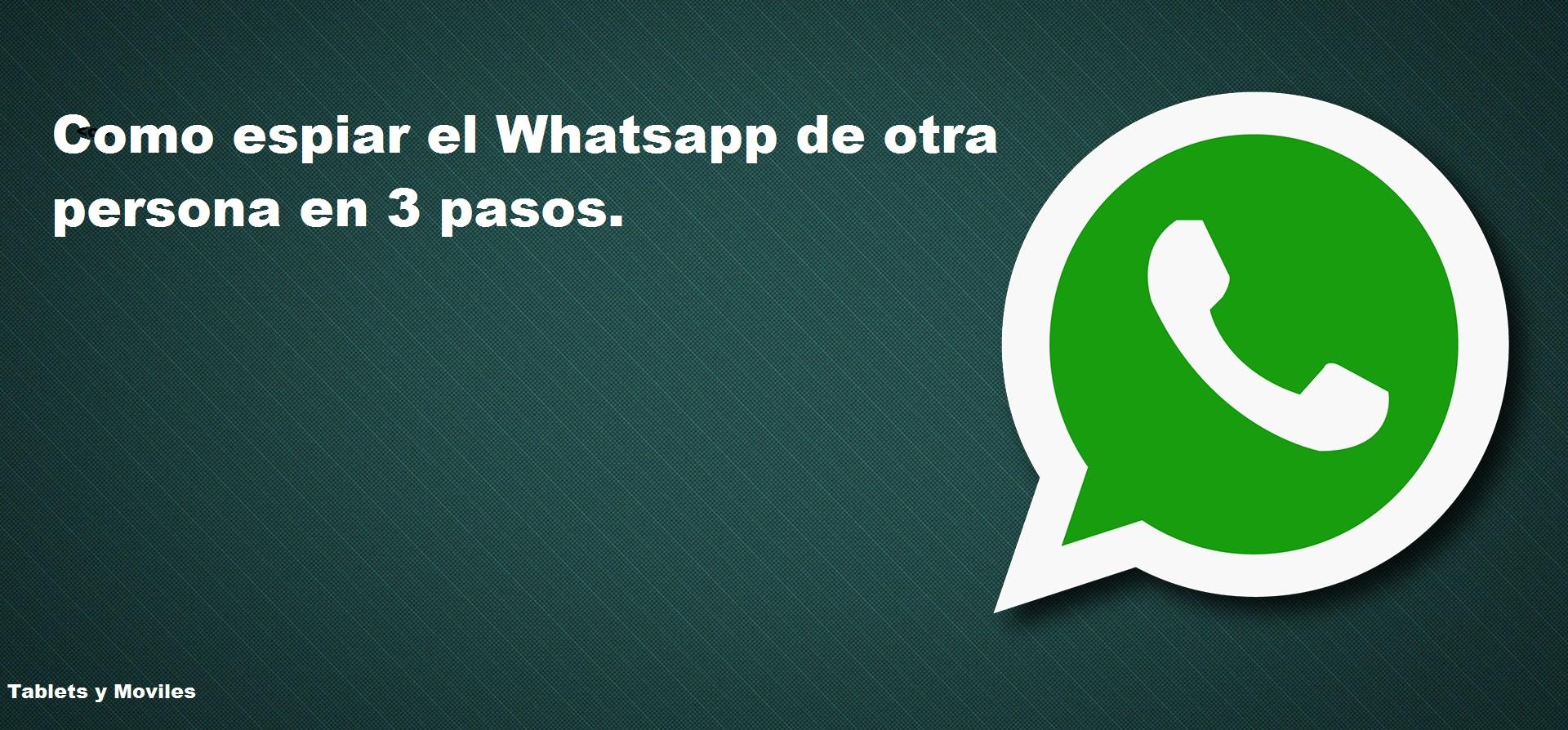 Como espiar whatsapp a otra persona sin que lo sepa
